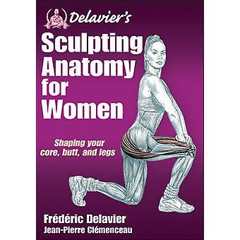 Delavier van beeldhouwen anatomie voor vrouwen door Frederic Delavier - Jean-Pi