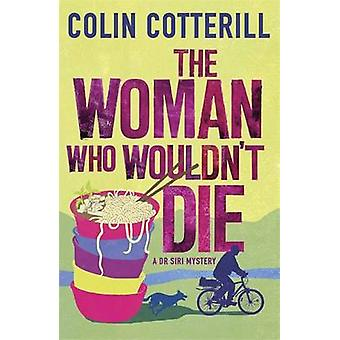The Woman Who Wouldn't Die - A Dr Siri Murder Mystery by Colin Cotteri