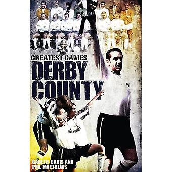 Derby County Greatest Games - The Rams' Fifty Finest Matches by Gareth