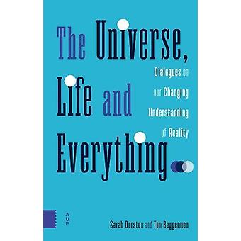 The Universe - Life and Everything... - Dialogues on our Changing Unde