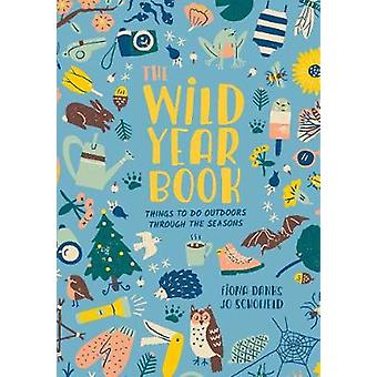 The Wild Year Book - Things to do outdoors through the seasons by Fion