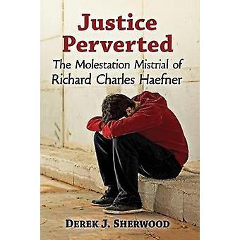 Justiz pervertiert - Belästigung Mistrial von Richard Charles Haefne