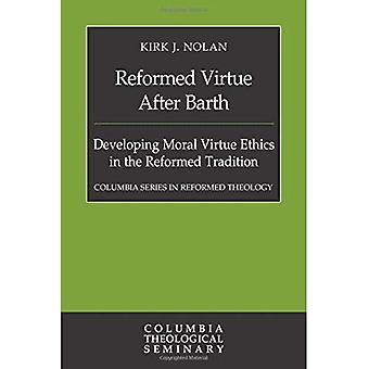 Reformada la virtud después de Barth: desarrollo de ética de la virtud Moral en la tradición reformada (serie Columbia en reforma...