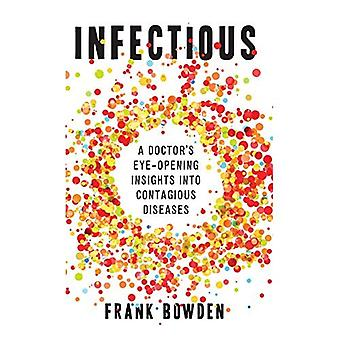 Infectious: A Doctor���s Eyeopening Insights into Contagious Diseases