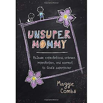 Unsupermommy: Onvolmaaktheid omarmen en verbinden met Gods supermacht