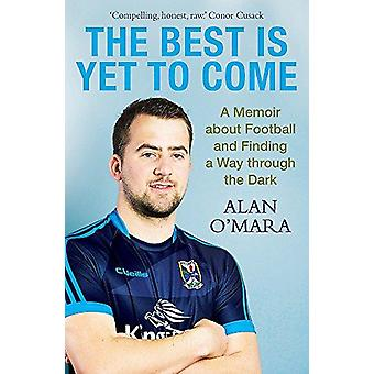 The Best is Yet to Come - A Memoir About Football and Finding a Way Th