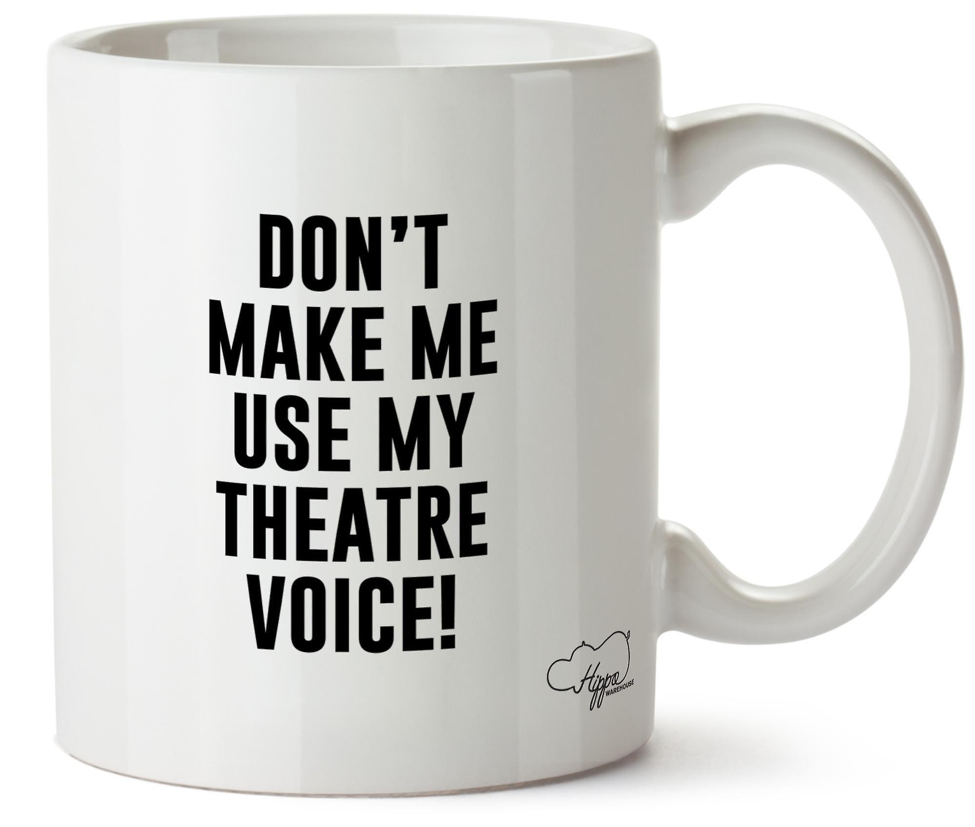 Hippowarehouse, не делайте мне использовать мой театр голос печатных кружка чашка керамическая 10oz