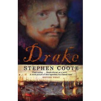 Drake - The Life and Legend of an Elizabethan Hero by Stephen Coote -