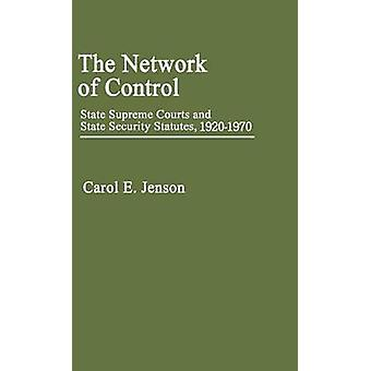 The Network of Control State Supreme Courts and State Security Statutes 19201970 by Jenson & Carol E.