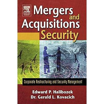 Mergers and Acquisitions Security Corporate Restructuring and Security Management by Halibozek & Edward