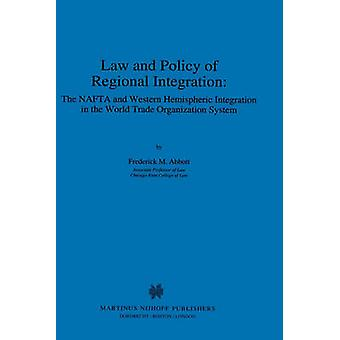 Law And Policy Of Regional Integration The Nafta And Western Hem by Abbott & Frederick M.