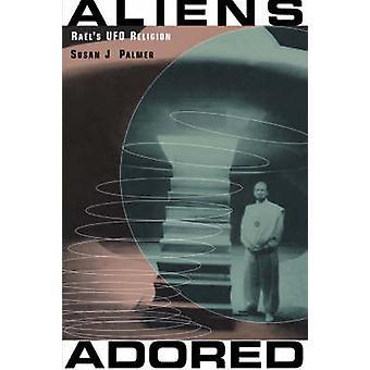Aliens Adored Rals UFO Religion by Palmer & Susan J.