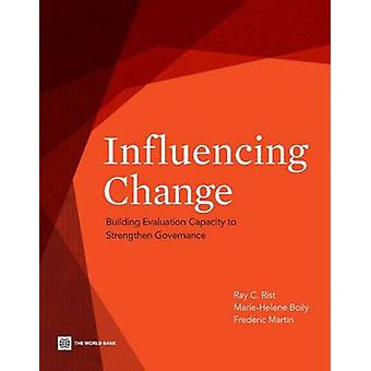 Influencing Change Building Evaluation Capacity to Strengthen Governance by Rist & Ray C.