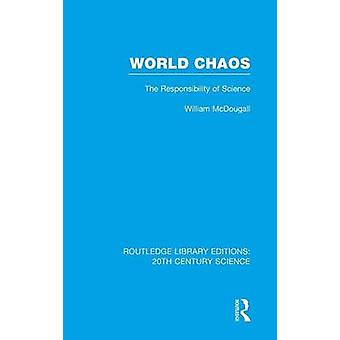 World Chaos  The Responsibility of Science by McDougall & William