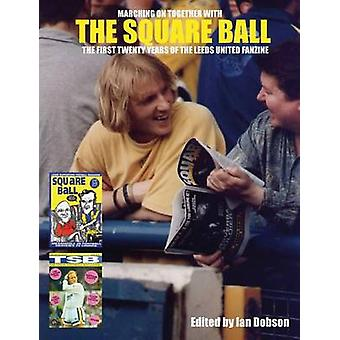 The Square Ball The First Twenty Years of the Leeds United Fanzine by Dobson & Ian