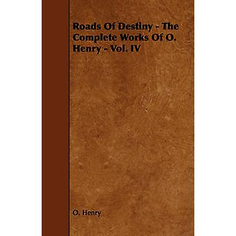Roads of Destiny  The Complete Works of O. Henry  Vol. IV by Henry O