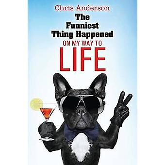 The Funniest Thing Happened On My Way to Life by Anderson & Chris