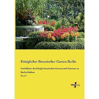 Notizbltter des Knigl. botanischen Gartens und Museums zu BerlinDahlemBand 7 by Botanischer Garten Berlin & Kniglicher