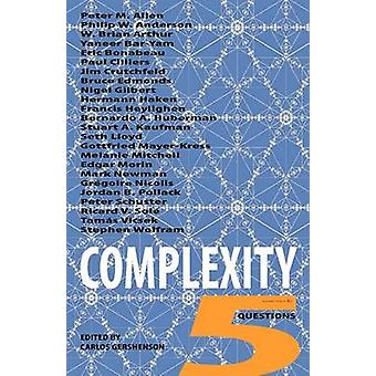 Complexity 5 Questions by Gershenson & Carlos
