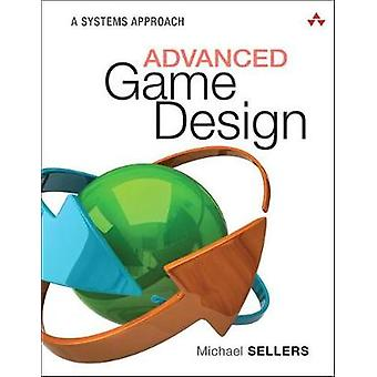 Advanced Game Design - A Systems Approach by Michael Sellers - 9780134