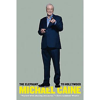 The Elephant to Hollywood by Michael Caine - 9780312604349 Book