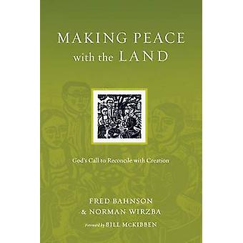 Making Peace with the Land - God's Call to Reconcile with Creation by