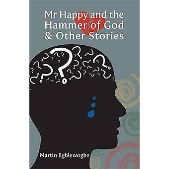 Mr Happy and the Hammer of God & Other Stories by Martin Egblewogbe -