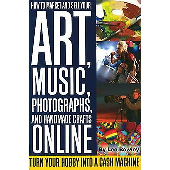 How to Market and Sell Your Art - Music - Photographs - and Home-Made