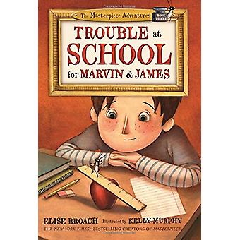 Trouble at School for Marvin & James by Elise Broach - Kelly Murphy -