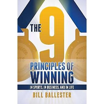 Nine Principles Of Winning - In Sports - In Business - and In Life by