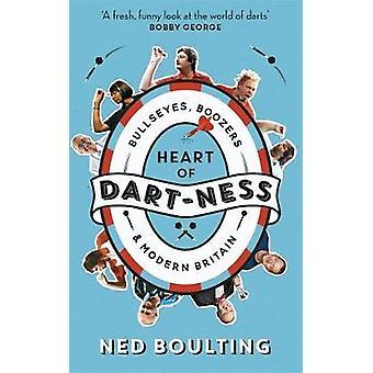 Heart of Dart-ness - Bullseyes - Boozers and Modern Britain by Heart o