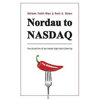 Nordau to NASDAQ - The Evolution of an Israeli High-Tech Start-Up by R