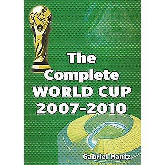 The Complete World Cup 2007-2010 by Gabriel Mantz - 9781862232112 Book