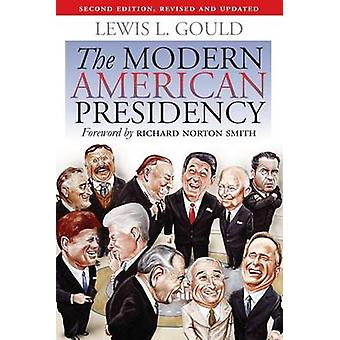 The Modern American Presidency by Lewis L. Gould - 9780700616848 Book