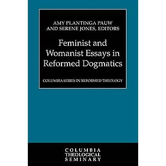 Feminist and Womanist Essays in Reformed Dogmatics by Pauw & Amy Plantinga