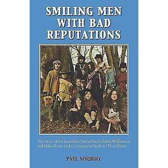 Smiling Men With Bad Reputations The Story of the Incredible String Band Robin Williamson and Mike Heron and a Consumers Guide to Their Music by Norbury & Paul