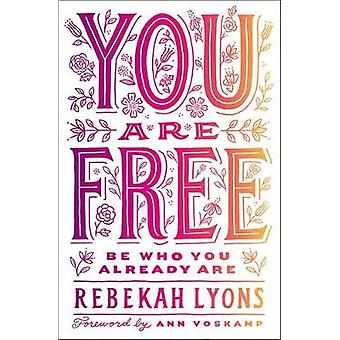 You Are Free - Be Who You Already Are by Rebekah Lyons - 9780310349570