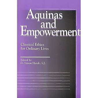 Aquinas and Empowerment by Edited by G Simon Harak