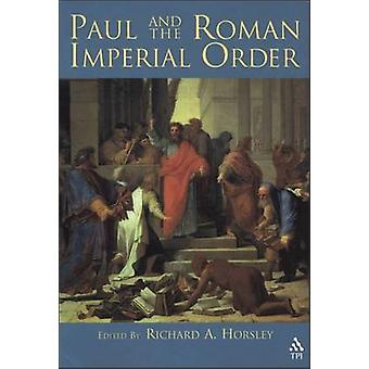 Paul and the Roman Imperial Order by Horsley & Richard A.