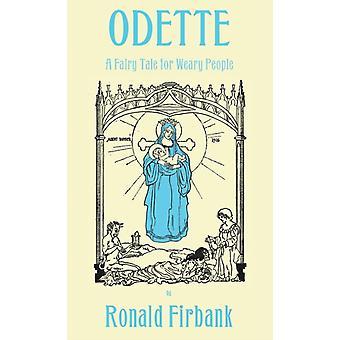 Odette A Fairy Tale for Weary People by Firbank & Ronald
