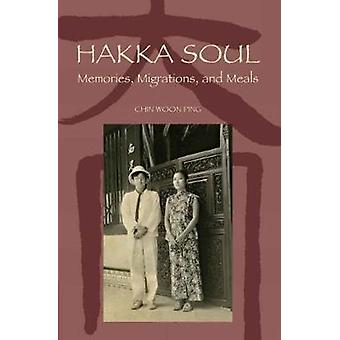Hakka Soul - Memories - Migrations - and Meals by Woon Ping Chin - 978
