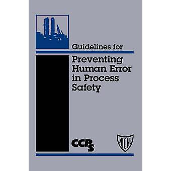 Guidelines for Preventing Human Error in Process Safety by Center for Chemical Process Safety CCPS