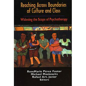 Reaching Across Boundaries of Culture and Class Widening the Scope of Psychotherapy by PerezFoster & Rosemarie