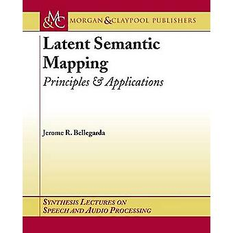 Latent Semantic Mapping Principles and Applications by Bellegarda & Jerome R.