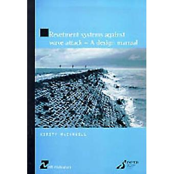 Revetment Systems Against Wave Attack  A Design Manual by McConnell & Kirsty