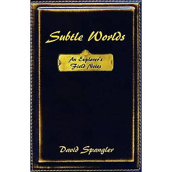 Subtle Worlds An Explorers Field Notes by Spangler & David