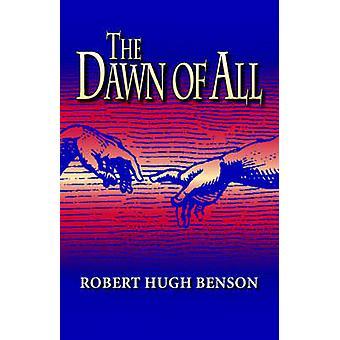 The Dawn of All by Benson & Robert & hugh
