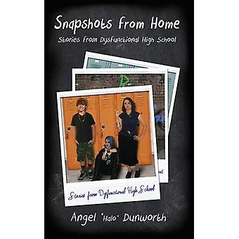 Snapshots from Home Stories from Dysfunctional High School by Dunworth & Angel Halo