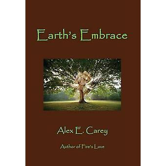 Earths Embrace by Carey & Alex E.
