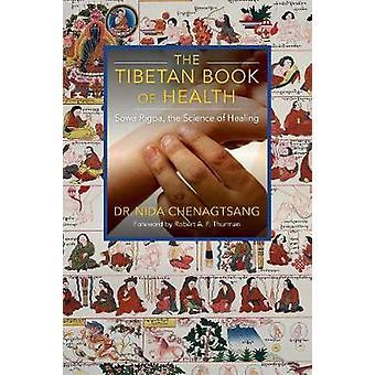 The Tibetan Book of Health Sowa Rigpa the Science of Healing by Chenagtsang & Nida